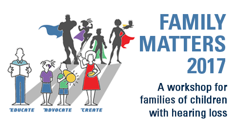 Family Matters 2017 - A workshop for families of children with hearling loss
