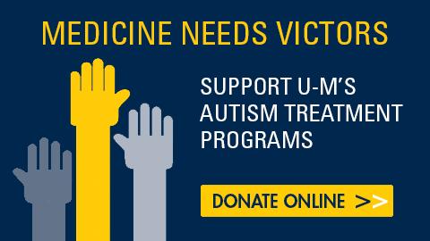 Medicine Needs Victors: Support U-M's autism treatment program. Donate online.