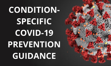 Condition-specific COVID-19 prevention guidance